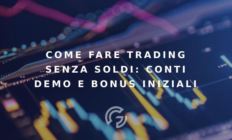 come-fare-trading-senza-soldi-conti-demo-e-bonus-iniziali